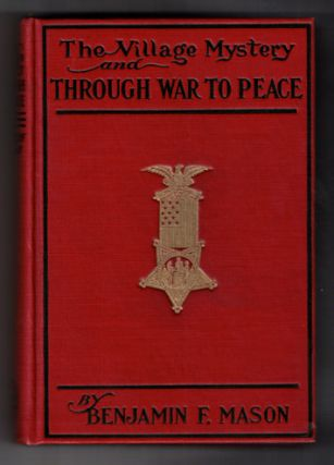The Village Mystery and Through War to Peace. Benjamin F. Mason