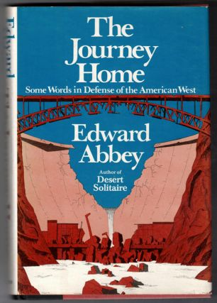 The Journey Home; Some Words in Defense of the American West. Edward Abbey