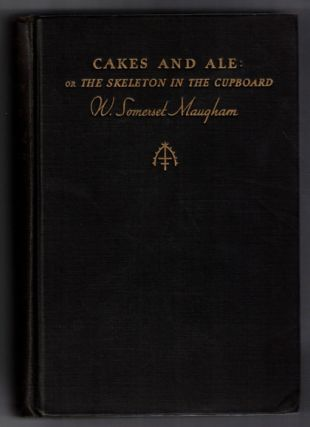 Cakes and Ale: Or The Skeleton in the Cupboard. W. Somerset Maugham