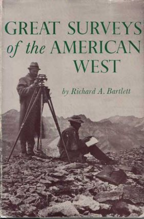 Great Surveys of the American West. Richard A. Bartlett