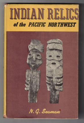 Indian Relics of the Pacific Northwest. N. G. Seaman
