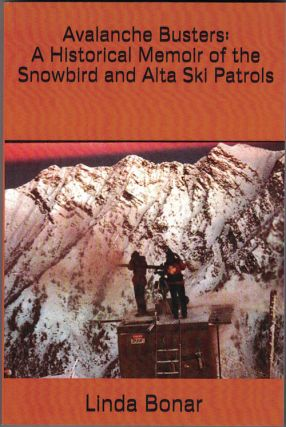 Avalanche Busters: A Historical Memoir of the Snowbird and Alta Ski Patrols. Linda Bonar