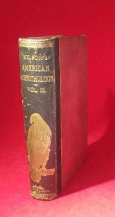 American Ornithology; Or, The Natural History of the Birds of the United States (Volume III)....
