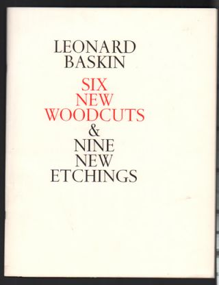 Leonard Baskin: Six New Woodcuts & Nine New Etchings. Leonard Baskin