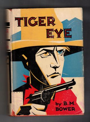 Tiger Eye. B. M. Bower, Bertha Muzzy Bower