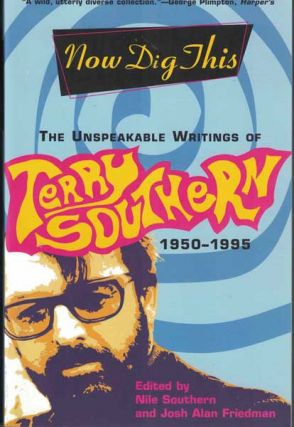 Now Dig This: The Unspeakable Writings of Terry Southern: 1950-1995. Terry Southern, Nile...