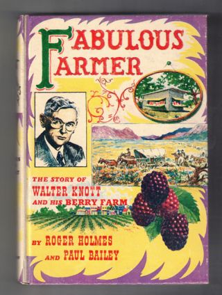 Fabulous Farmer: The Story of Walter Knott and His Berry Farm. Roger Holmes, Paul Bailey