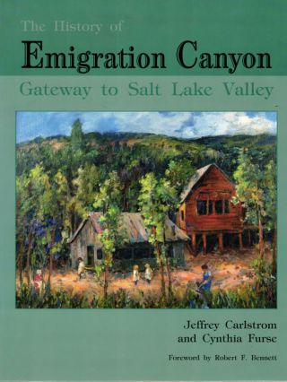 The History of Emigration Canyon: Gateway to Salt Lake City. Jeffrey Carlstrom, Cynthia Furse