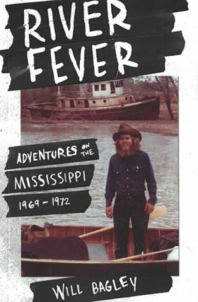 River Fever: Adventures on the Mississippi: 1969-1972. Will Bagley