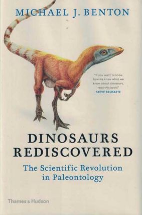 Dinosaurs Rediscovered: The Scientific Revolution in Paleontology. Michael J. Benton