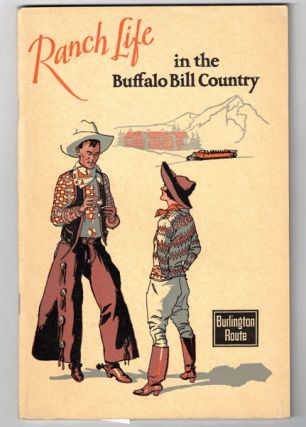 Ranch Life in the Buffalo Bill Country [Burlington Route]. Wyoming