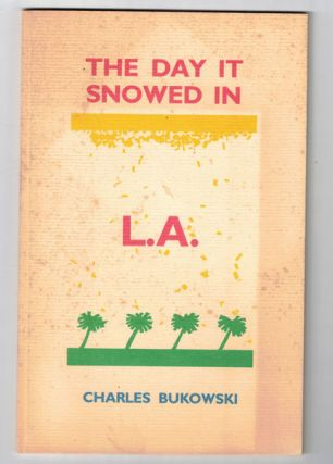 The Day It Snowed In L.A.: The Adventures of Clarence Hiram Sweetmeat. Charles Bukowski