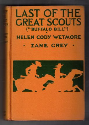 Last of the Great Scouts (Buffalo Bill). Helen Cody Wetmore, Zane Grey, Foreword