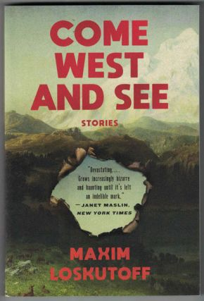 Come West and See: Stories. Maxim Loskutoff