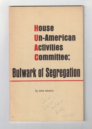 House Un-American Activities Committee: Bulwark of Segregation. Anne Braden, James Baldwin,...