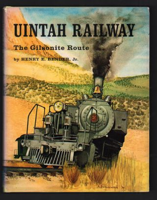 Uintah Railway: The Gilsonite Route. Henry E. Bender