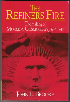 The Refiner's Fire: The Making of Mormon Cosmology, 1644-1844. John L. Brooke