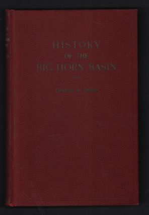 History of the Big Horn Basin: With stories of early days, sketches of Pioneers and writings of...