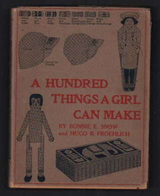 A Hundred Things A Girl Can Make. Bonnie E. Snow, Hugo B. Froehlich