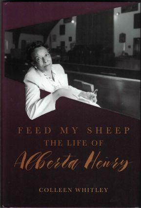 Feed My Sheep: The Life of Alberta Henry. Colleen Whitley