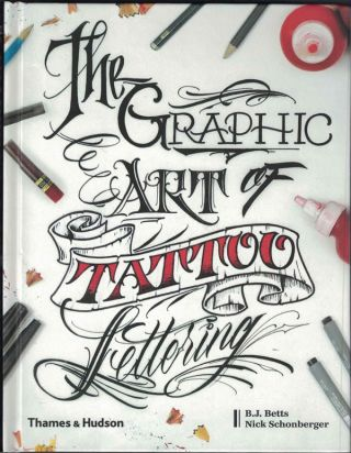 The Graphic Art of Tattoo Lettering. Nick Schonberger, B J. Betts