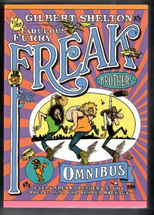 The Fabulous Furry Freak Brothers Omnibus; Every Freak Borthers Story Rolled Into One Bumper...