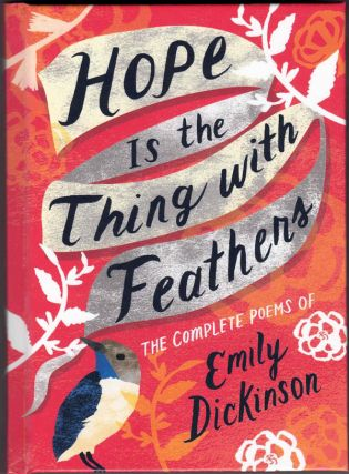 Hope Is the Thing with Feathers: The Complete Poems. Emily Dickinson