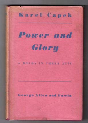 Power and Glory: A Drama in Three Acts. Karel Capek