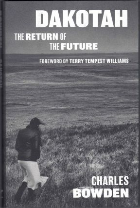 Dakotah: The Return of the Future. Charles Bowden, Terry Tempest Williams, Foreword