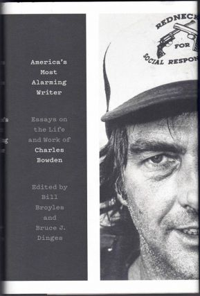 America's Most Alarming Writer: Essays on the Life and Work of Charles Bowden. Bill Broyles,...