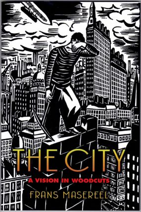 The City; A Vision in Woodcuts. Frans Masereel