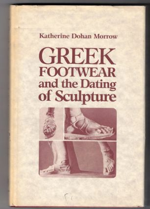 Greek Footwear and the Dating of Sculpture. Katherine Dohan Morrow