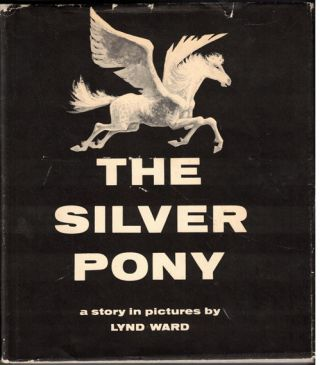 The Silver Pony: A Story in Pictures. Lynd Ward