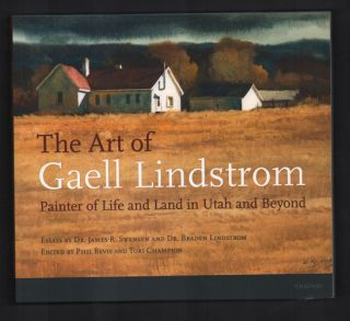 The Art of Gaell Lindstrom: Painter of Life and Land in Utah and Beyond. Phil Bevis, Tori Champion