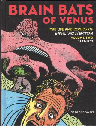 Brain Bats of Venus: The Life and Comics of Bill Wolverton, Volume Two 1942-1952. Greg Sadowski