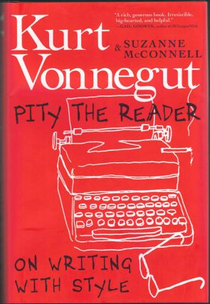 Pity the Reader: On Writing with Style. Kurt Vonnegut, Suzanne McConnell