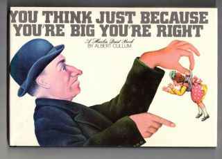 You Think Just Because You're Big You're Right (A Harlin Quist Book). Albert Cullum