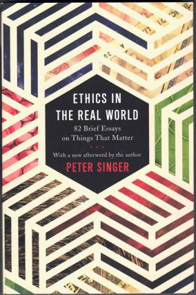 Ethics in the Real World: 82 Brief Essays on Things That Matter. Peter Singer
