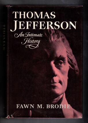 Thomas Jefferson: An Intimate History. Fawn M. Brodie
