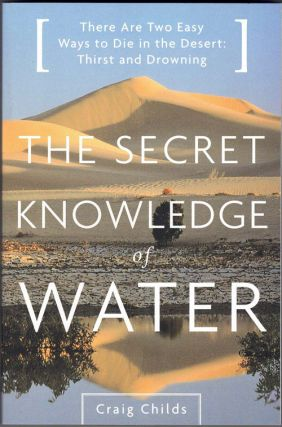 The Secret Knowledge of Water: Discovering the Essence of the American Desert. Craig Childs