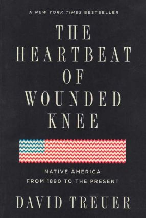The Heartbeat of Wounded Knee: Native American from 1890 to the Present. David Treuer