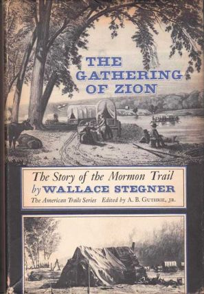 The Gathering of Zion: The Story of the Mormon Trail. Wallace Stegner