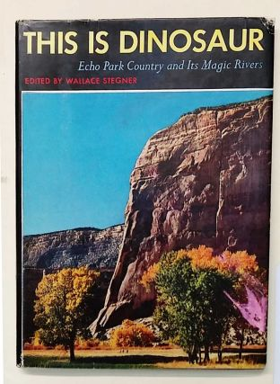 This is Dinosaur: Echo Park Country and its Magic Rivers. Wallace Stegner