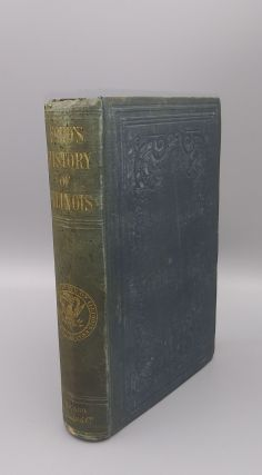 History of Illinois, from its Commencement as a State in 1814 to 1847. Containing a Full Account...