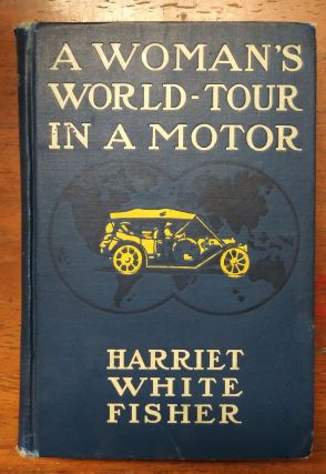 A Woman's World Tour in a Motor. Harriet White Fisher, Early Women Motorists