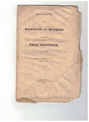 Proceedings of a Convention of Delegates Opposed to Free Masonry, Which Met at Le Roy, Genesee...
