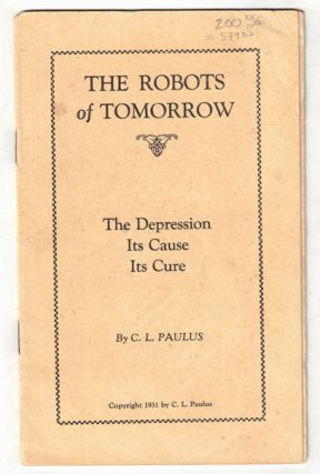 The Robots of Tomorrow: The Depression, Its Cause, Its Cure. C. L. Paulus, Early Robot Reference