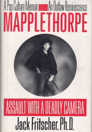 Mapplethorpe: Assault with a Deadly Camera. Jack Fritscher