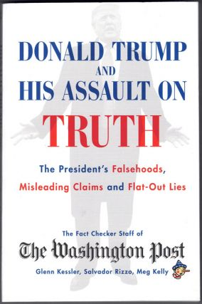 Donald Trump and His Assault on Truth: The President's Falsehoods, Misleading Claims and Flat-Out...
