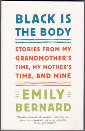 Black is the Body: Stories from My Grandmother's Time, My Mother's Time, and Mine. Emily Bernard